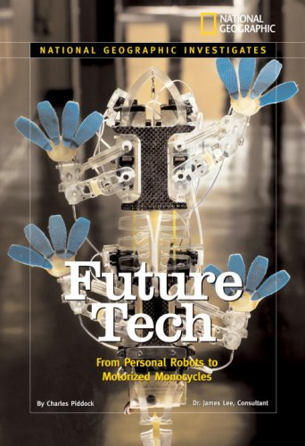 National Geographic Investigates: Future Tech: From Personal Robots to Motorized Monocycles (National Geographic Investigates Science)