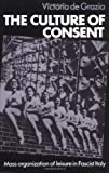 img - for The Culture of Consent: Mass Organisation of Leisure in Fascist Italy book / textbook / text book