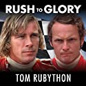 Rush to Glory: Formula 1 Racing's Greatest Rivalry Audiobook by Tom Rubython Narrated by James Langton