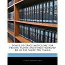 Songs of Grace and Glory, for Private, Family, and Public Worship. Ed. by C.B. Snepp. 7Th Thous