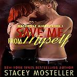 Save Me From Myself: Nashville Nights, Book 1   Stacey Mosteller