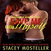 Save Me From Myself: Nashville Nights, Book 1 | Stacey Mosteller