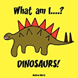 What am I....? DINOSAURS!