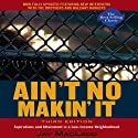 Ain't No Makin' It: Aspirations and Attainment in a Low-Income Neighborhood (       UNABRIDGED) by Jay MacLeod Narrated by Christian Rummel