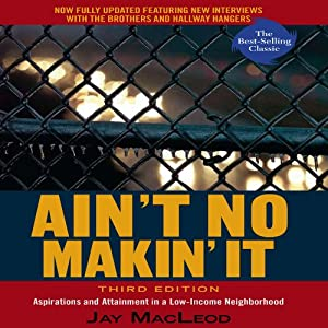 Ain't No Makin' It: Aspirations and Attainment in a Low-Income Neighborhood | [Jay MacLeod]