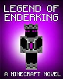 Legend of the EnderKing: A Minecraft Novel (Based on True Story) (ENDER SERIES #7)