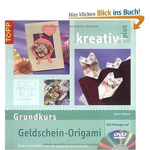 grundkurs geldschein origami geld verschenken mit der japanischen faltkunst inkl dvd amazon. Black Bedroom Furniture Sets. Home Design Ideas