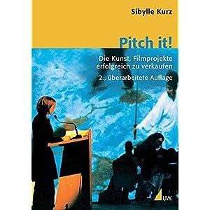 Pitch it! Die Kunst, Film erfolgreich zu verkaufen (Praxis Film)