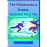 "The Fisherman's Dream - ILLUSTRATED Fairy Tale (Edition SchreibARTelier 2012)von ""Annina Boger"""