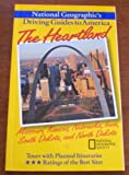 The Heartland: Missouri, Kansas, Nebraska, Iowa, South Dakota, and North Dakota (National Geographics Driving Guides to America)
