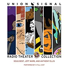The Union Signal Radio Theater Collection  by Doug Bost, Jeff Ward, Anthony Ellis Narrated by Joe Bevilacqua