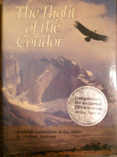 Flight of the Condor: A Wildlife Exploration of the Andes, Andrews, Michael Alford