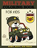 Military Coloring Book for Kids: Army, Navy, Air Force Coloring for Boys and Girls with Tanks, Soldiers, Planes, Ships, Helicopters (Military Coloring Books)