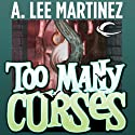 Too Many Curses (       UNABRIDGED) by A. Lee Martinez Narrated by Suzanne Toren
