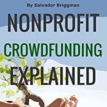 Nonprofit Crowdfunding Explained: Online Fundraising Hacks Audiobook by Salvador Briggman Narrated by Salvador Briggman