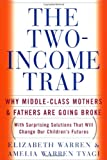 The Two Income Trap: Why Middle-Class Mothers and Fathers Are Going Broke (0465090826) by Warren, Elizabeth