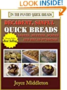 37 Decadent, Sinful Quick Breads Including Quick Bread Recipes, Muffin Recipes, Scone Recipes, and Bread Pudding Recipes (In the Pantry Quick Breads Book 2)