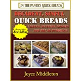 37 Decadent, Sinful Quick Breads Including Quick Bread Recipes, Muffin Recipes, Scone Recipes, and Bread Pudding Recipes (In the Pantry Quick Breads Book 2) ~ Joyce Middleton