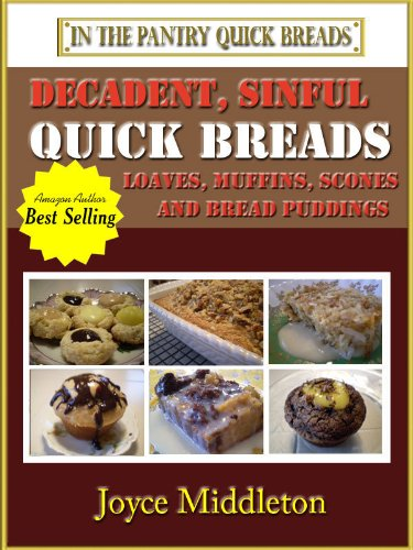 37 Decadent, Sinful Quick Breads (In the Pantry Quick Breads)
