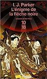 echange, troc I. J. Parker - Une enquête de Sugawara Akitada, Tome 3 : L'énigme de la flèche noire