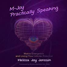 M-Joy Practically Speaking: Matrix Energetics and Living Your Infinite Potential (       UNABRIDGED) by Melissa Joy Jonsson Narrated by Melissa Joy Jonsson