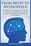 img - for From Messy to Methodized: 50 Simple Techniques For Taking Control Of Your Life, Even If You're The Sloppiest Person In The World book / textbook / text book