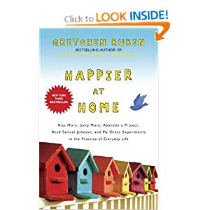 Happier at Home: Kiss More, Jump More, Abandon a Project, Read Samuel Johnson, and My Other Experiments in the Practice of Everyday Life [Hardcover]