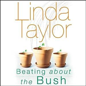 Beating about the Bush | [Linda Taylor]