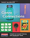 Genre Connections: Lessons to Launch Literary and Nonfiction Texts by McGregor, Tanny (2013) Paperback