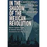 In the Shadow of the Mexican Revolution: Contemporary Mexican History, 1910-1989 (LLILAS Translations from Latin...