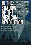 img - for In the Shadow of the Mexican Revolution: Contemporary Mexican History, 1910-1989 (LLILAS Translations from Latin America Series) book / textbook / text book
