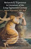 img - for Melancholy Experience in Literature of the Long Eighteenth Century: Before Depression, 1660-1800 book / textbook / text book