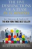 img - for The Five Dysfunctions Of a Team in 15 Minutes: Key Takeaways & Analysis Of The New York Times Best Seller! book / textbook / text book