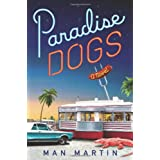 Paradise Dogs: A Novel ~ Man Martin