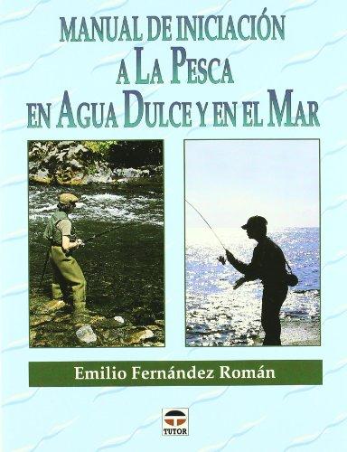Manual de Iniciación a Pesca En Agua Dulce y Mar