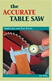 The Accurate Table Saw: Simple Jigs and Safe Set-Ups