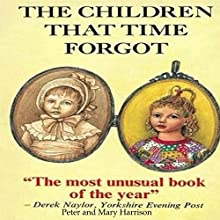 The Children That Time Forgot: Children's Past Lives | Livre audio Auteur(s) : Peter Harrison, Mary Harrison Narrateur(s) : Sandra Garston