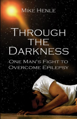 Michael Henle - Through the Darkness: One Man's Fight to Overcome Epilepsy