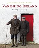 Vanishing Ireland: Volume 4: Friendship and Community