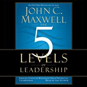 The 5 Levels of Leadership: Proven Steps to Maximize Your Potential | [John C. Maxwell]