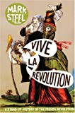 Vive la Revolution: A Stand-up History of the French Revolution (193185937X) by Mark Steel