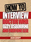 img - for How To Interview Doctor Who, Ozzy Osbourne And Everyone Else book / textbook / text book