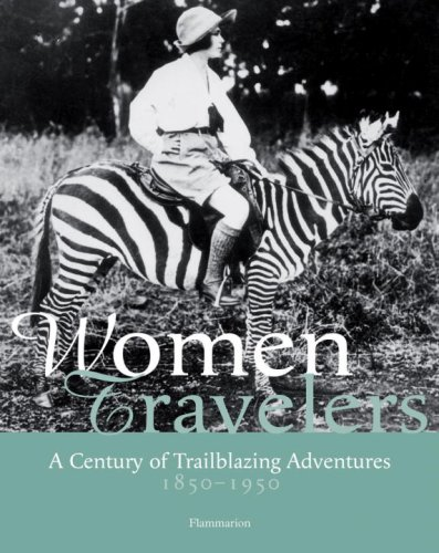 Women Travelers: A Century of Trailblazing Adventures...