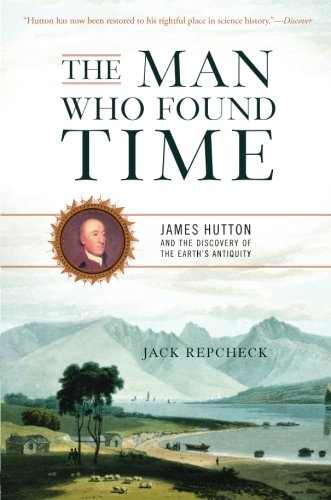 The Man Who Found Time: James Hutton and the Discovery of...