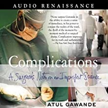 Complications: A Surgeon's Notes on an Imperfect Science (       ABRIDGED) by Atul Gawande Narrated by William David Griffith