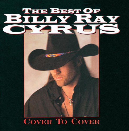 BILLY RAY CYRUS - The Best Of Billy Ray Cyrus: Cover To Cover - Zortam Music