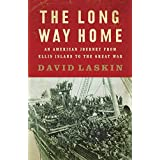 The Long Way Home: An American Journey from Ellis Island to the Great War ~ David Laskin