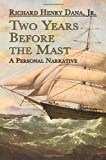 Two Years Before the Mast: A Personal Narrative (Dover Maritime) (0486458024) by Richard Henry Dana Jr.