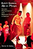 Butch Queens Up in Pumps: Gender, Performance, and Ballroom Culture in Detroit (Triangulations: Lesbian/Gay/Queer Theater/Drama/Performance)