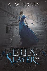Ella, The Slayer by A. W. Exley ebook deal